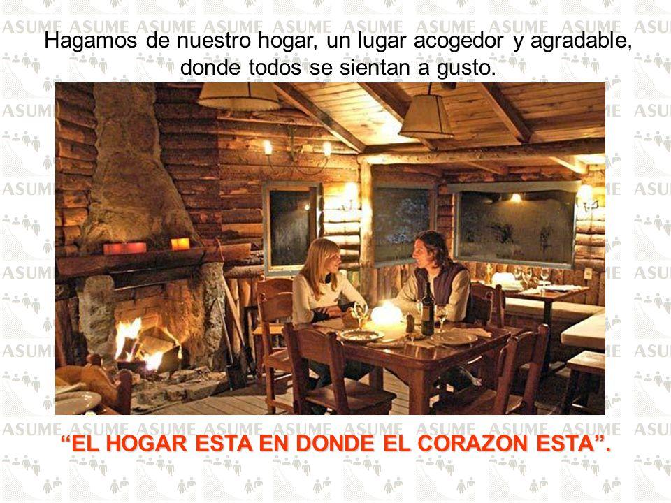 Hagamos de nuestro hogar, un lugar acogedor y agradable, donde todos se sientan a gusto. EL HOGAR ESTA EN DONDE EL CORAZON ESTA.