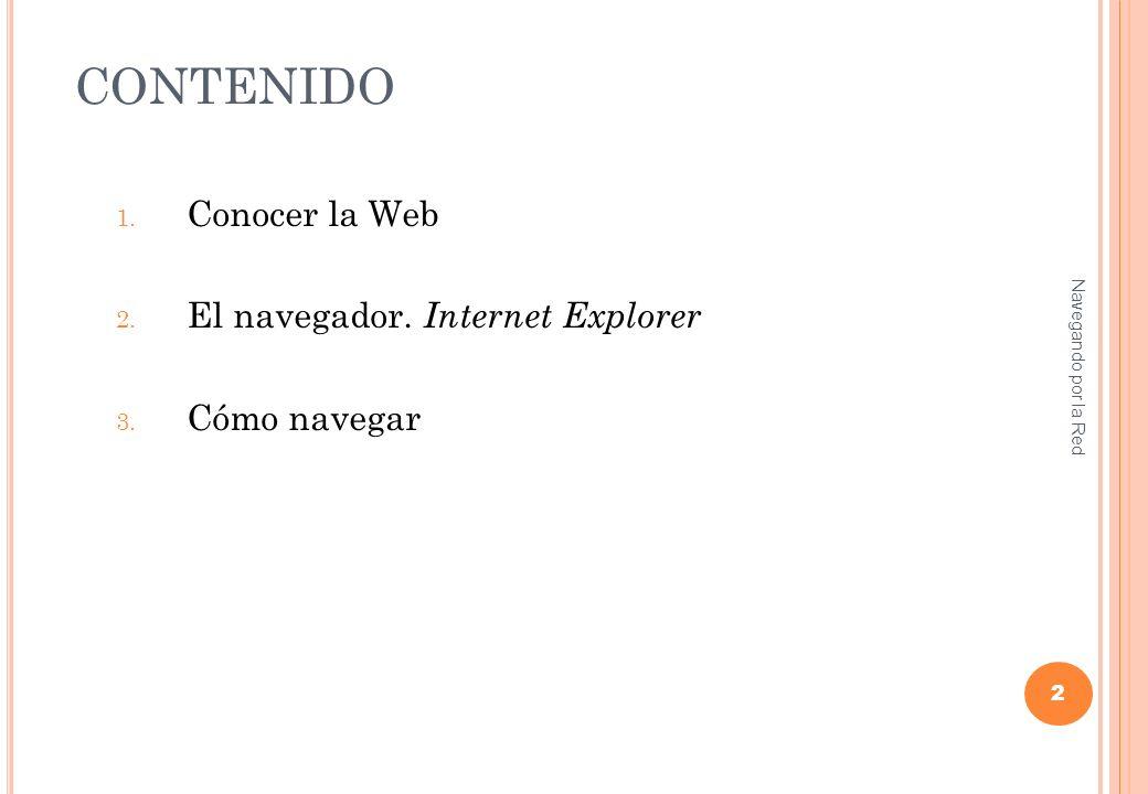 CONTENIDO 1. Conocer la Web 2. El navegador. Internet Explorer 3.