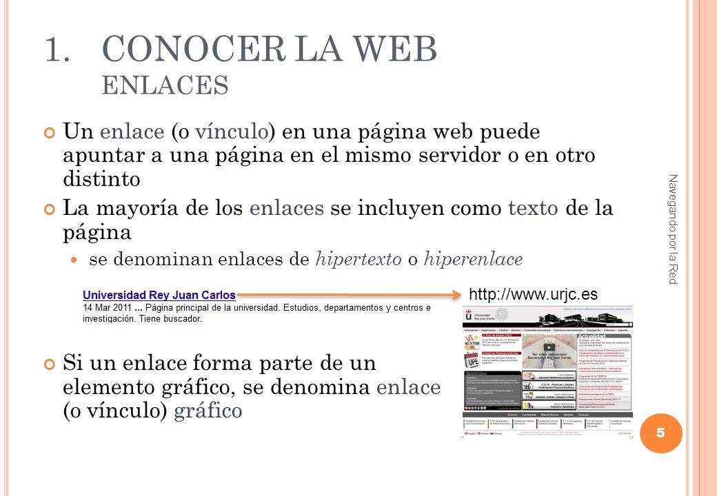 1.CONOCER LA WEB ENLACES 6 Navegando por la Red Enlaces Más enlaces Enlaces gráficos