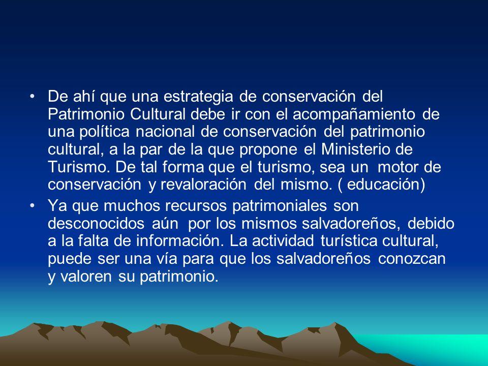 La actividad turística cultural, puede ser una vía para que los salvadoreños conozcan y valoren su patrimonio, como parte también, del goce de los bienes culturales, tal como lo señala la Ley Especial de Protección al Patrimonio Cultural, en su capítulo V Art.
