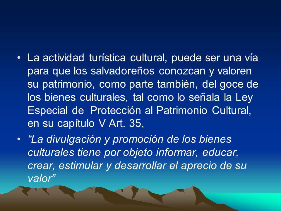Oferta Turística Cultural La oferta turística cultural, en lo planes estratégicos nacionales del turismo se sitúa como un agregado dentro del Turismo de Convenciones o de negocios que ofrece el país a nivel internacional A nivel nacional la demanda también es menor, ya que en su mayoría el salvadoreño prefiere el T.