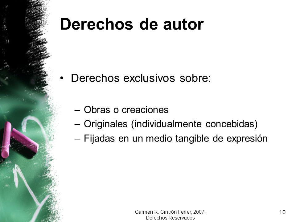Carmen R. Cintrón Ferrer, 2007, Derechos Reservados 10 Derechos de autor Derechos exclusivos sobre: –Obras o creaciones –Originales (individualmente c