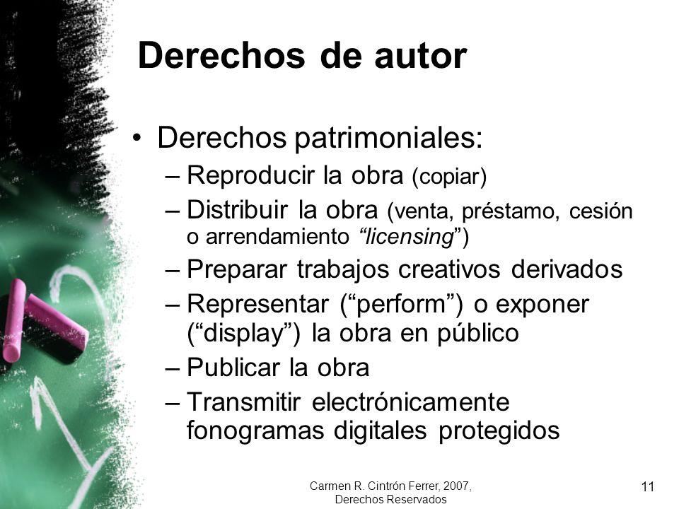 Carmen R. Cintrón Ferrer, 2007, Derechos Reservados 11 Derechos de autor Derechos patrimoniales: –Reproducir la obra (copiar) –Distribuir la obra (ven