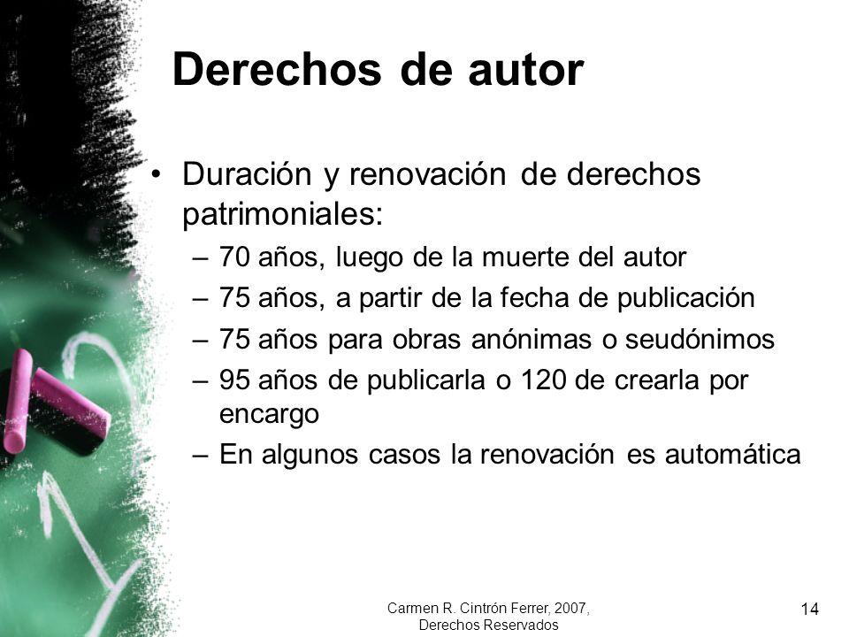 Carmen R. Cintrón Ferrer, 2007, Derechos Reservados 14 Derechos de autor Duración y renovación de derechos patrimoniales: –70 años, luego de la muerte