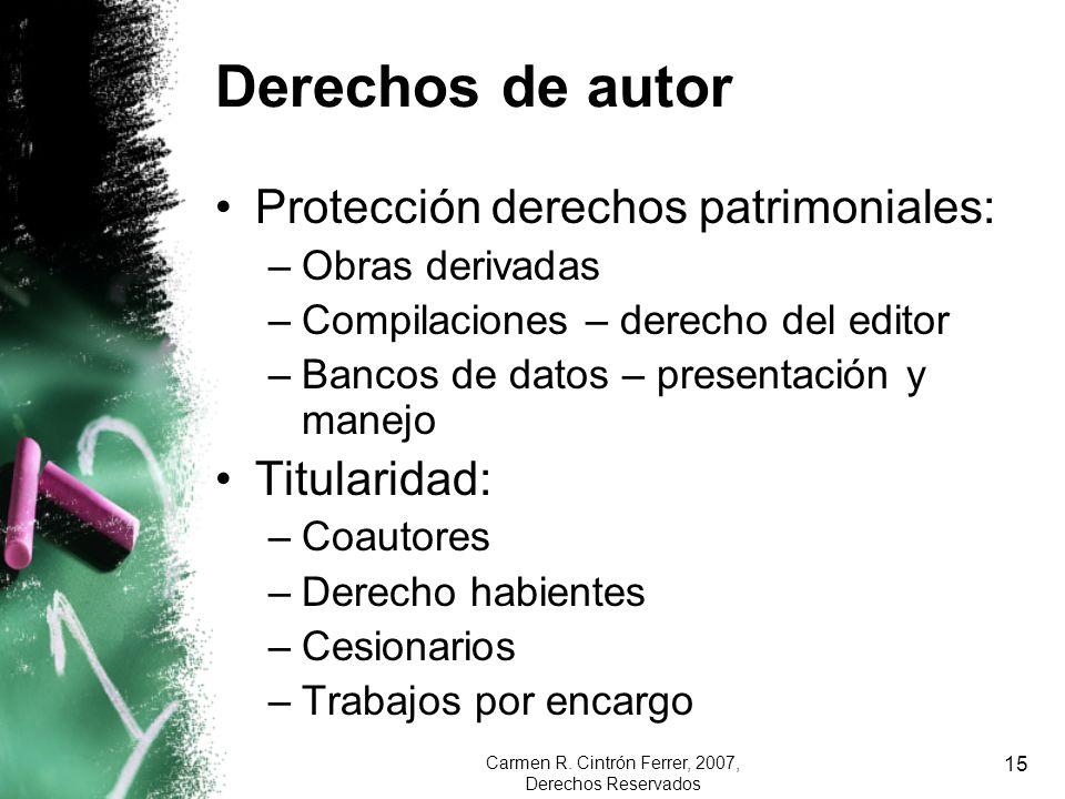 Carmen R. Cintrón Ferrer, 2007, Derechos Reservados 15 Derechos de autor Protección derechos patrimoniales: –Obras derivadas –Compilaciones – derecho