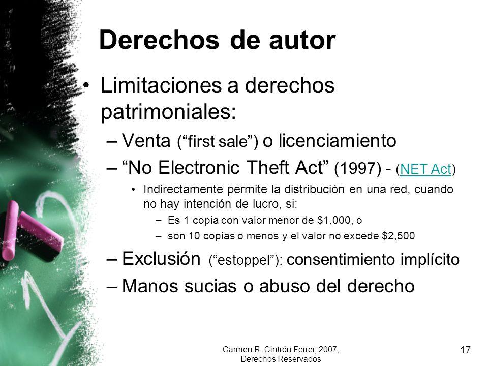 Carmen R. Cintrón Ferrer, 2007, Derechos Reservados 17 Derechos de autor Limitaciones a derechos patrimoniales: –Venta (first sale) o licenciamiento –