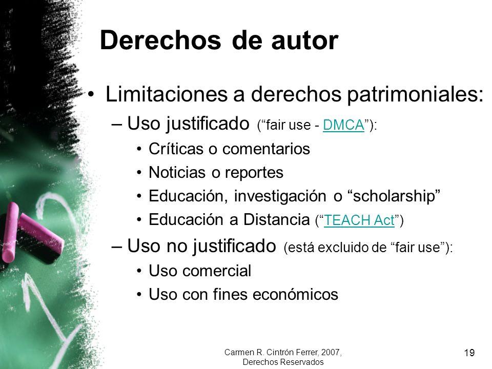 Carmen R. Cintrón Ferrer, 2007, Derechos Reservados 19 Derechos de autor Limitaciones a derechos patrimoniales: –Uso justificado (fair use - DMCA):DMC
