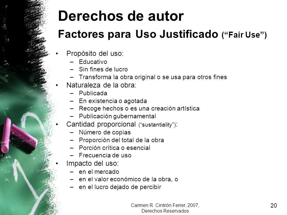 Carmen R. Cintrón Ferrer, 2007, Derechos Reservados 20 Derechos de autor Factores para Uso Justificado (Fair Use) Propósito del uso: –Educativo –Sin f