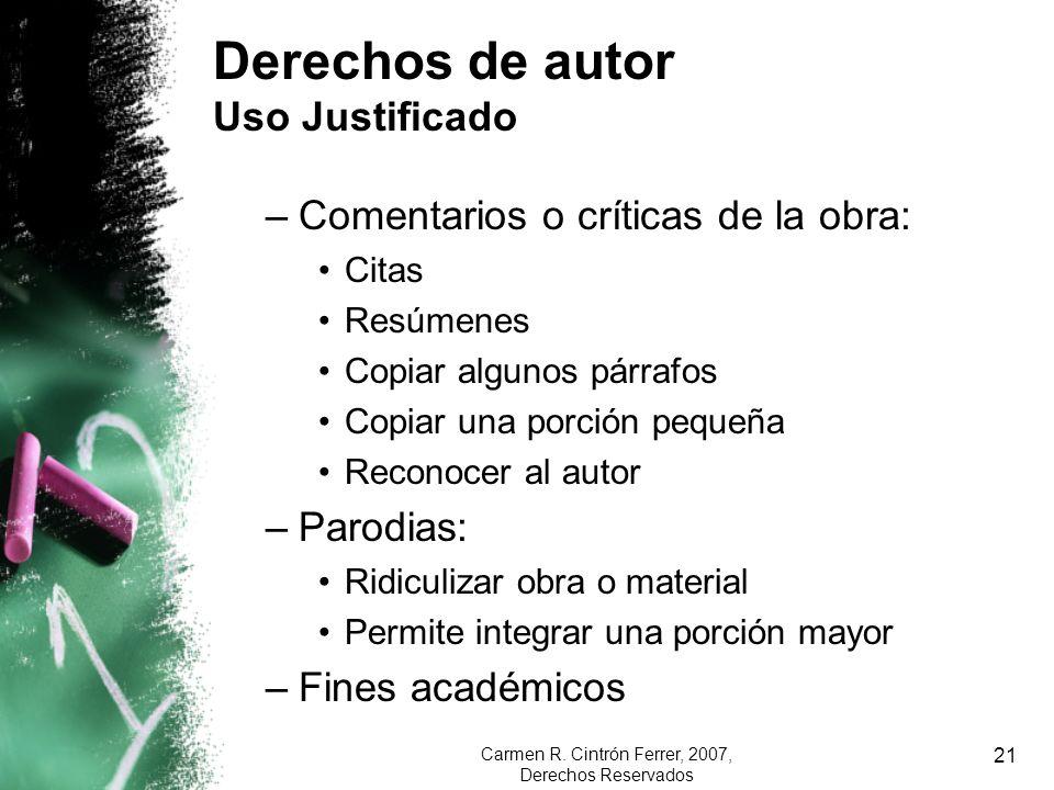 Carmen R. Cintrón Ferrer, 2007, Derechos Reservados 21 Derechos de autor Uso Justificado –Comentarios o críticas de la obra: Citas Resúmenes Copiar al