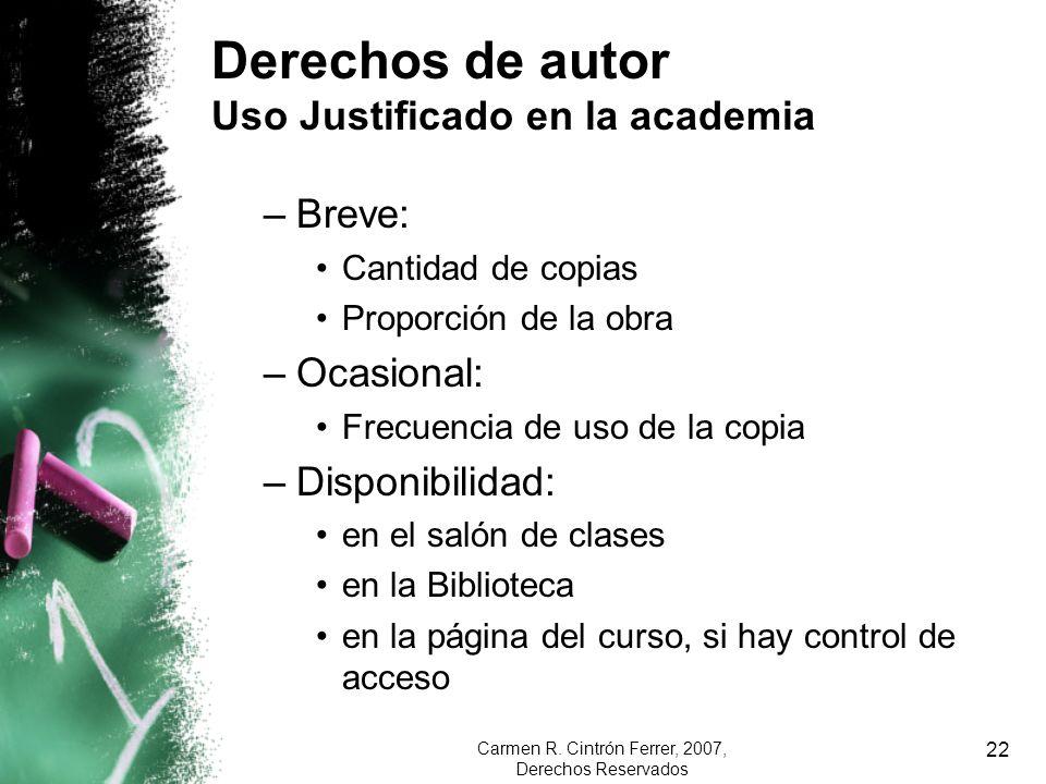 Carmen R. Cintrón Ferrer, 2007, Derechos Reservados 22 Derechos de autor Uso Justificado en la academia –Breve: Cantidad de copias Proporción de la ob