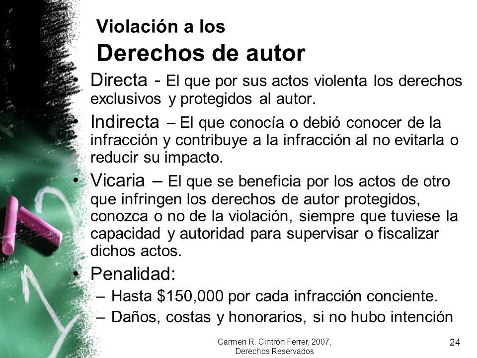 Carmen R. Cintrón Ferrer, 2007, Derechos Reservados 24 Directa - El que por sus actos violenta los derechos exclusivos y protegidos al autor. Indirect