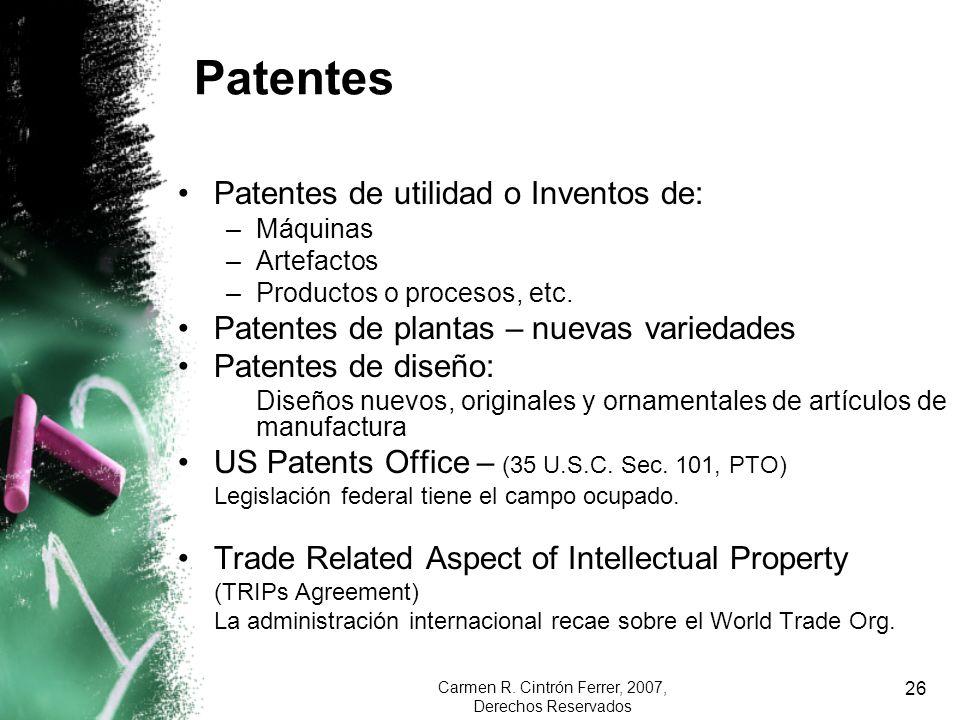 Carmen R. Cintrón Ferrer, 2007, Derechos Reservados 26 Patentes Patentes de utilidad o Inventos de: –Máquinas –Artefactos –Productos o procesos, etc.