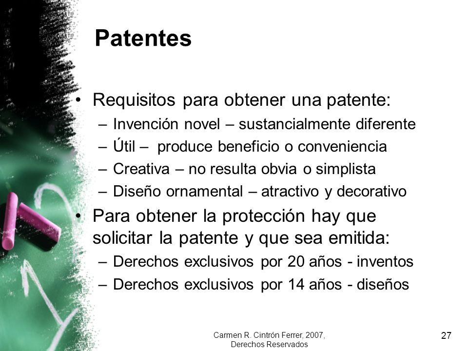 Carmen R. Cintrón Ferrer, 2007, Derechos Reservados 27 Patentes Requisitos para obtener una patente: –Invención novel – sustancialmente diferente –Úti