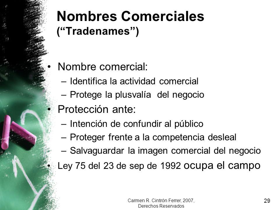 Carmen R. Cintrón Ferrer, 2007, Derechos Reservados 29 Nombres Comerciales (Tradenames) Nombre comercial: –Identifica la actividad comercial –Protege