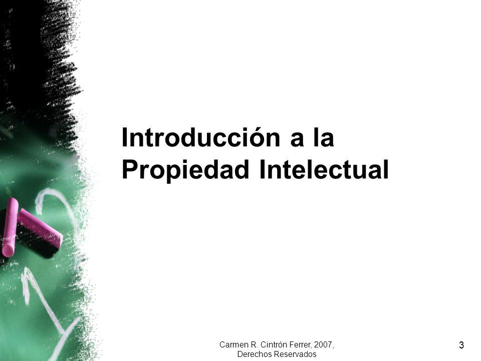 Carmen R. Cintrón Ferrer, 2007, Derechos Reservados 3 Introducción a la Propiedad Intelectual