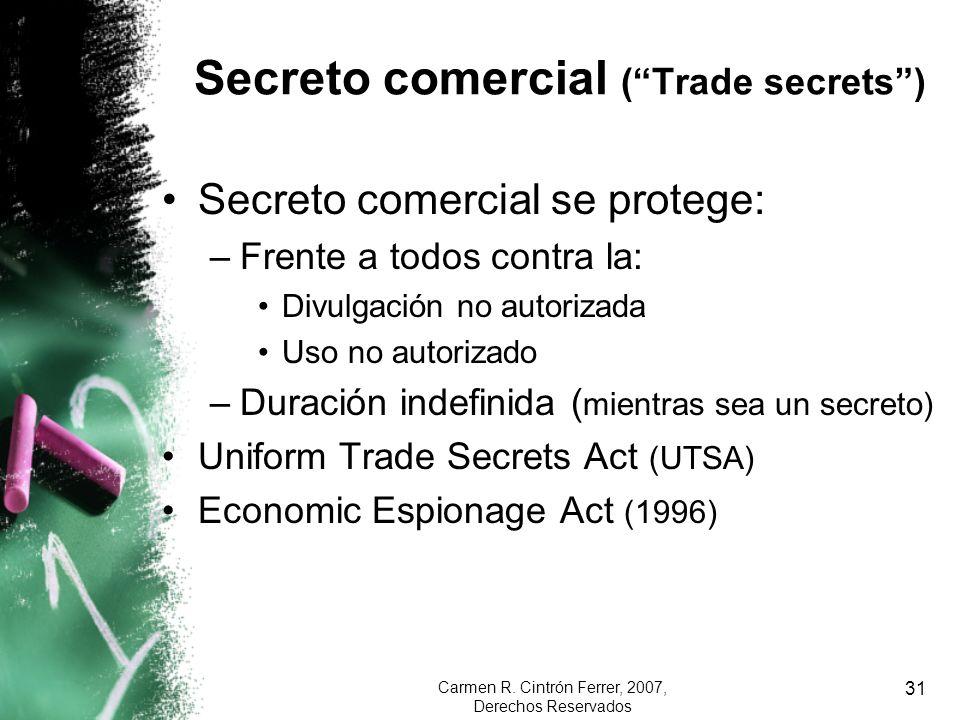 Carmen R. Cintrón Ferrer, 2007, Derechos Reservados 31 Secreto comercial (Trade secrets) Secreto comercial se protege: –Frente a todos contra la: Divu