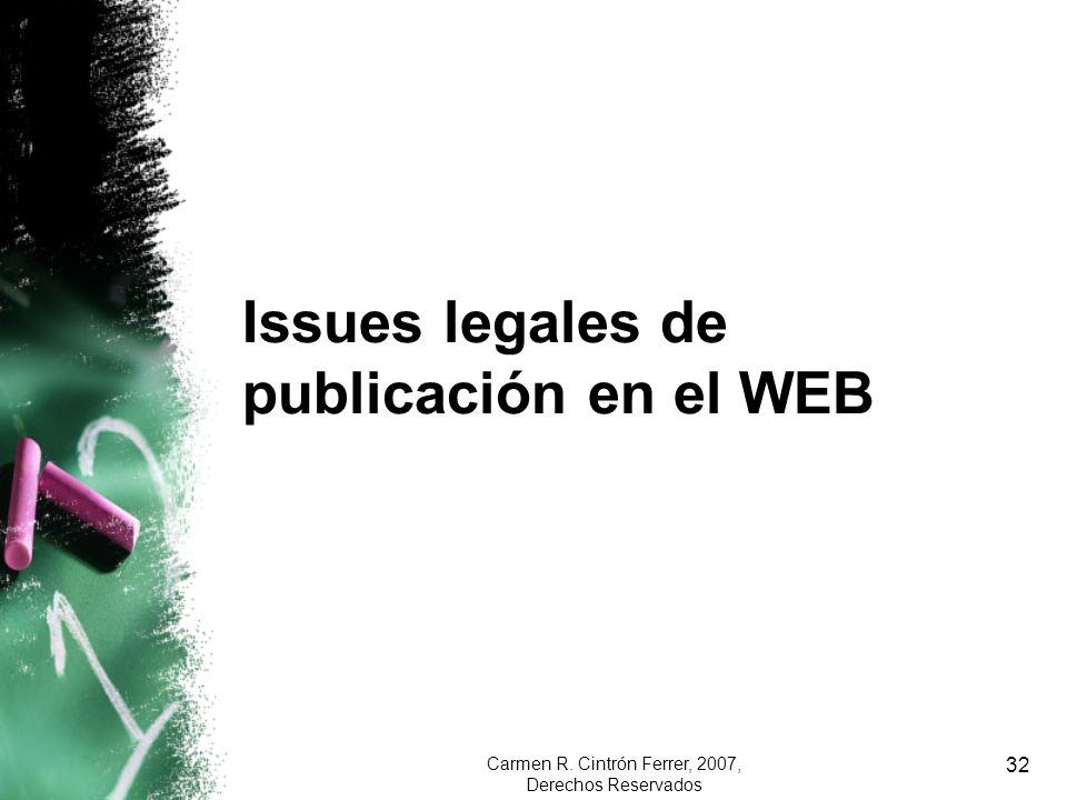 Carmen R. Cintrón Ferrer, 2007, Derechos Reservados 32 Issues legales de publicación en el WEB