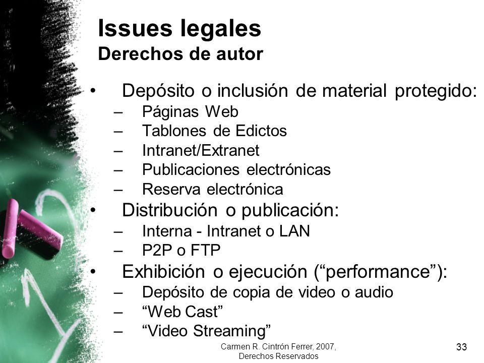 Carmen R. Cintrón Ferrer, 2007, Derechos Reservados 33 Issues legales Derechos de autor Depósito o inclusión de material protegido: –Páginas Web –Tabl
