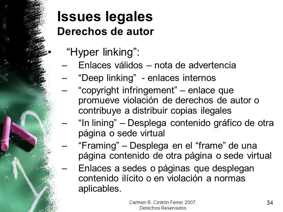 Carmen R. Cintrón Ferrer, 2007, Derechos Reservados 34 Issues legales Derechos de autor Hyper linking: –Enlaces válidos – nota de advertencia –Deep li
