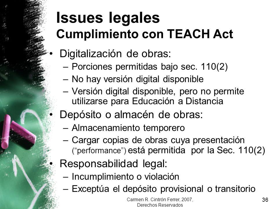 Carmen R. Cintrón Ferrer, 2007, Derechos Reservados 36 Digitalización de obras: –Porciones permitidas bajo sec. 110(2) –No hay versión digital disponi