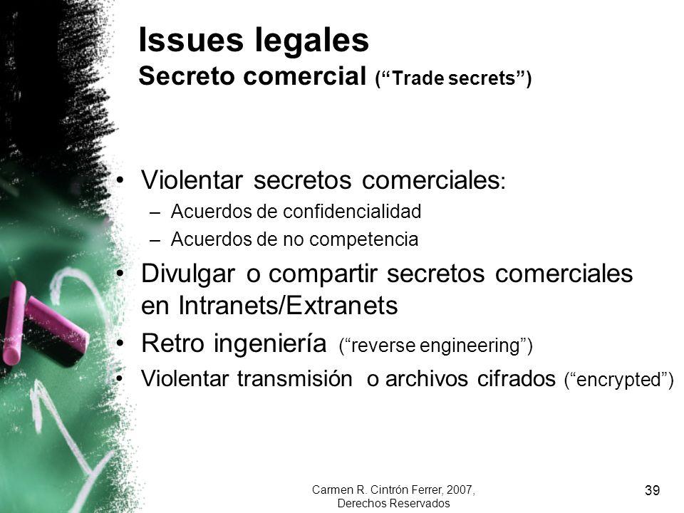 Carmen R. Cintrón Ferrer, 2007, Derechos Reservados 39 Issues legales Secreto comercial (Trade secrets) Violentar secretos comerciales : –Acuerdos de