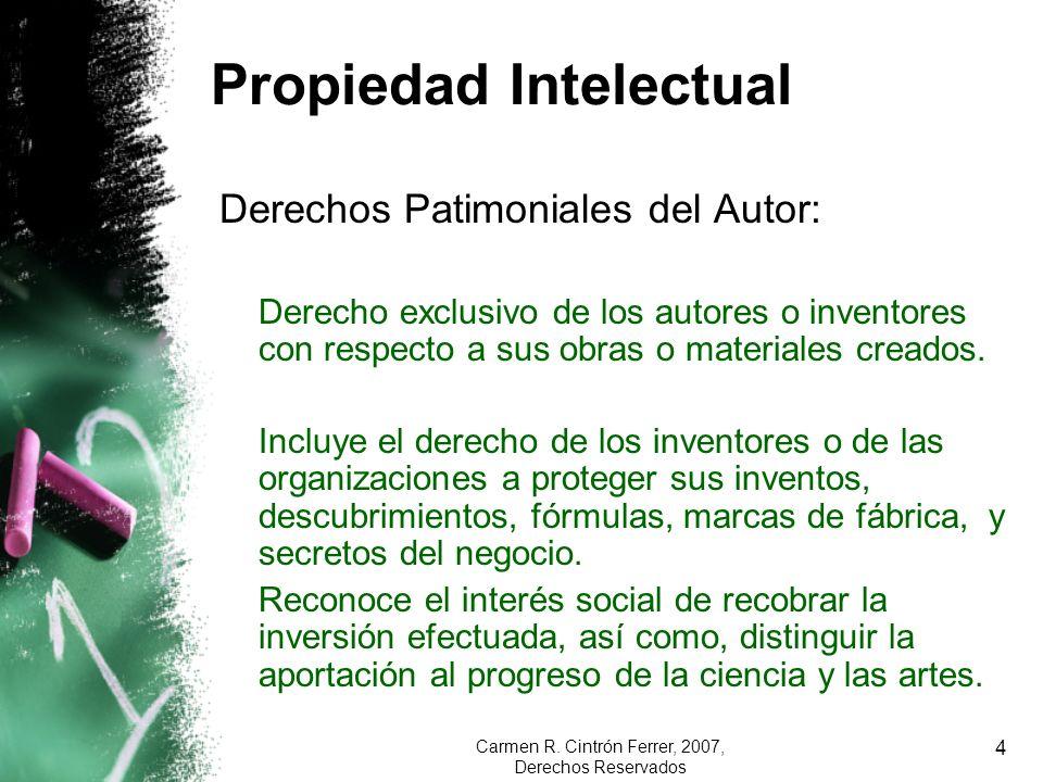 Carmen R. Cintrón Ferrer, 2007, Derechos Reservados 4 Propiedad Intelectual Derechos Patimoniales del Autor: Derecho exclusivo de los autores o invent