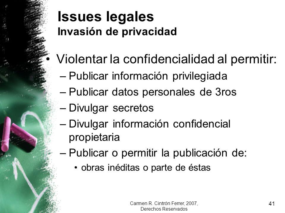 Carmen R. Cintrón Ferrer, 2007, Derechos Reservados 41 Issues legales Invasión de privacidad Violentar la confidencialidad al permitir: –Publicar info
