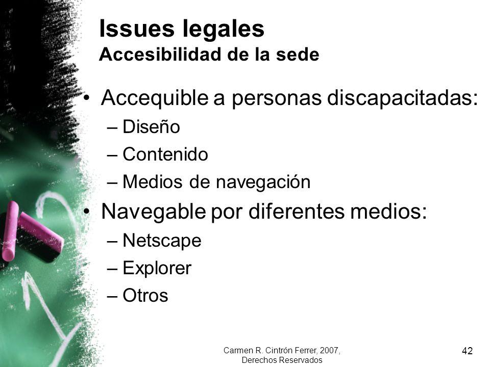 Carmen R. Cintrón Ferrer, 2007, Derechos Reservados 42 Issues legales Accesibilidad de la sede Accequible a personas discapacitadas: –Diseño –Contenid