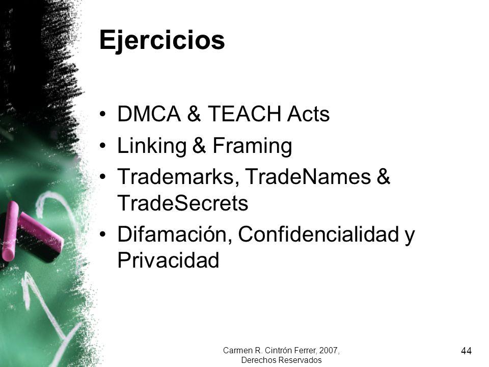 Carmen R. Cintrón Ferrer, 2007, Derechos Reservados 44 Ejercicios DMCA & TEACH Acts Linking & Framing Trademarks, TradeNames & TradeSecrets Difamación