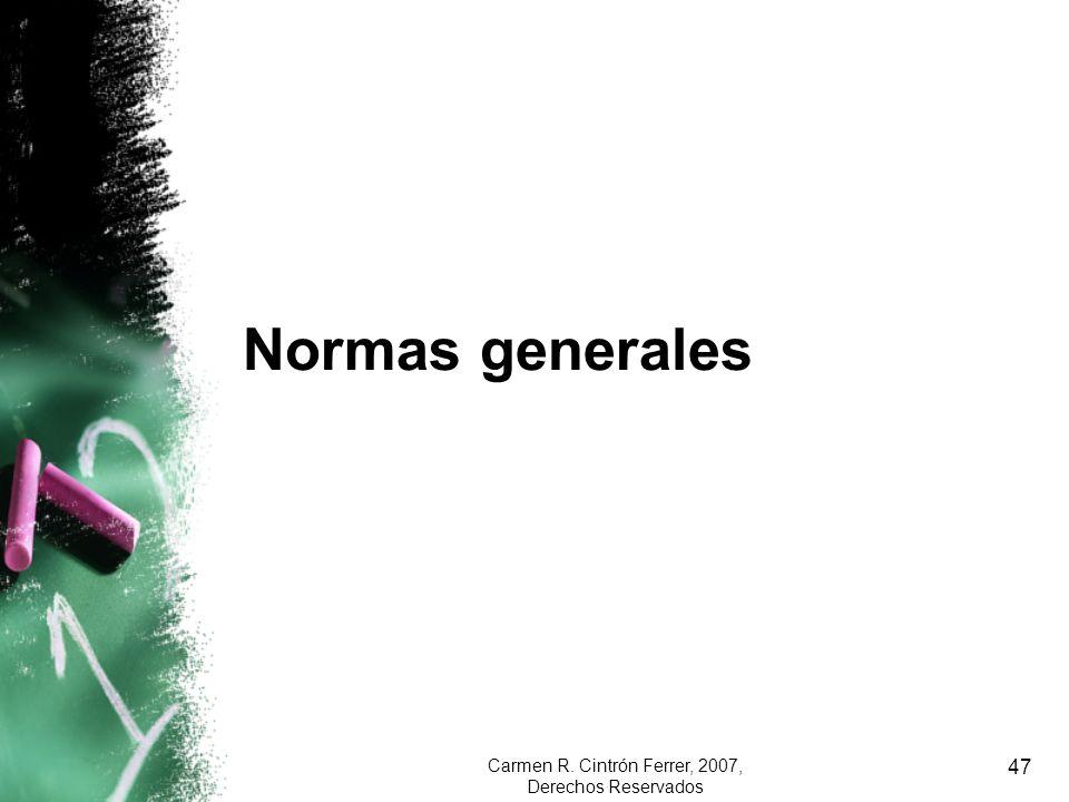 Carmen R. Cintrón Ferrer, 2007, Derechos Reservados 47 Normas generales