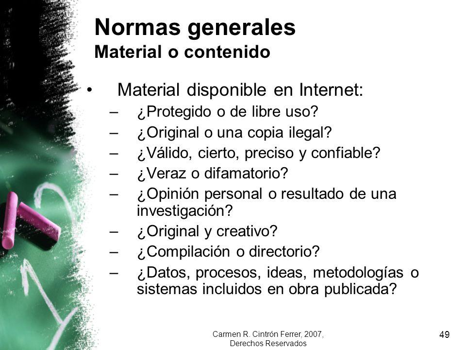 Carmen R. Cintrón Ferrer, 2007, Derechos Reservados 49 Normas generales Material o contenido Material disponible en Internet: –¿Protegido o de libre u