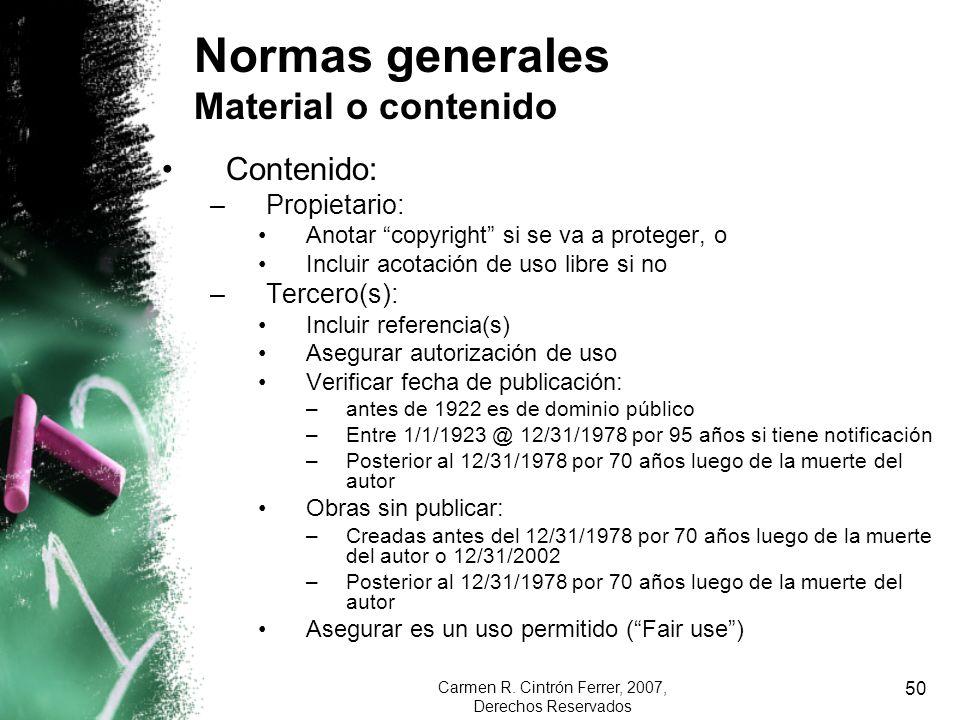 Carmen R. Cintrón Ferrer, 2007, Derechos Reservados 50 Normas generales Material o contenido Contenido: –Propietario: Anotar copyright si se va a prot