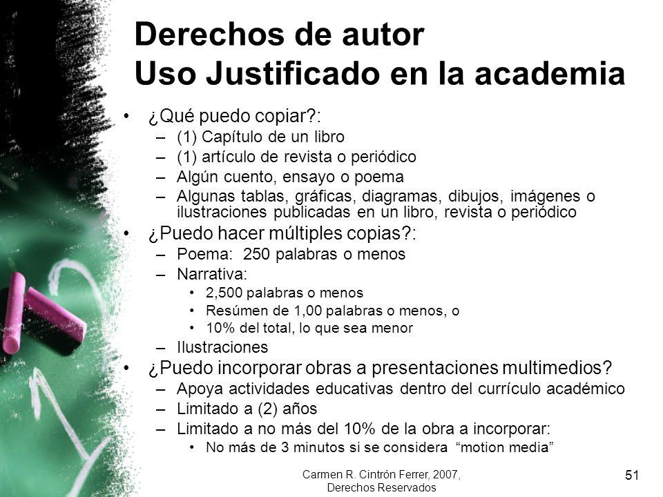 Carmen R. Cintrón Ferrer, 2007, Derechos Reservados 51 ¿Qué puedo copiar?: –(1) Capítulo de un libro –(1) artículo de revista o periódico –Algún cuent