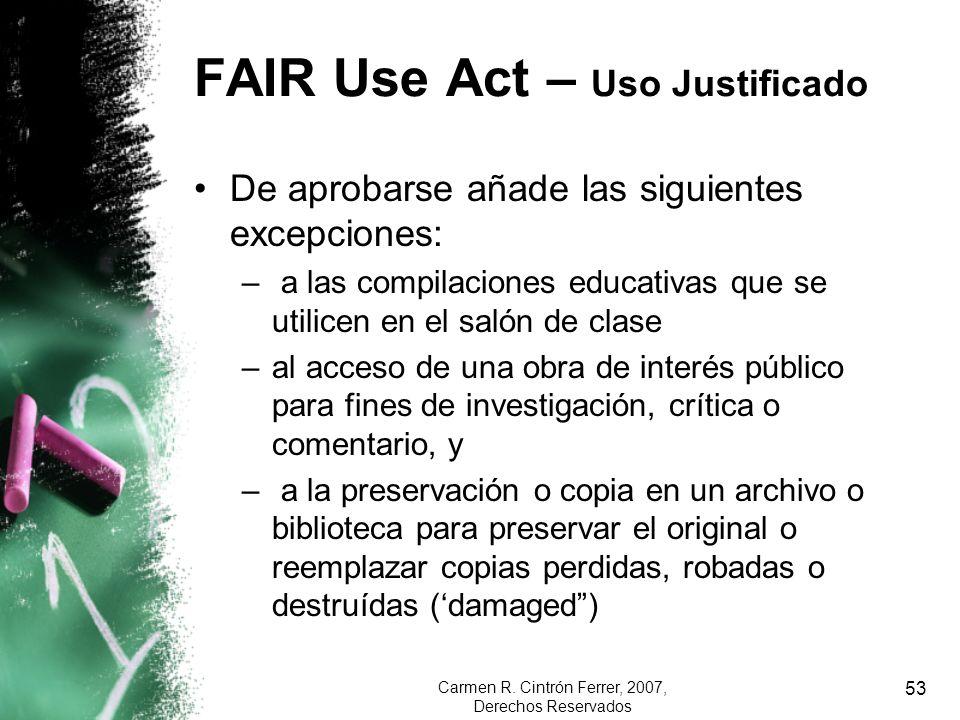 Carmen R. Cintrón Ferrer, 2007, Derechos Reservados 53 FAIR Use Act – Uso Justificado De aprobarse añade las siguientes excepciones: – a las compilaci