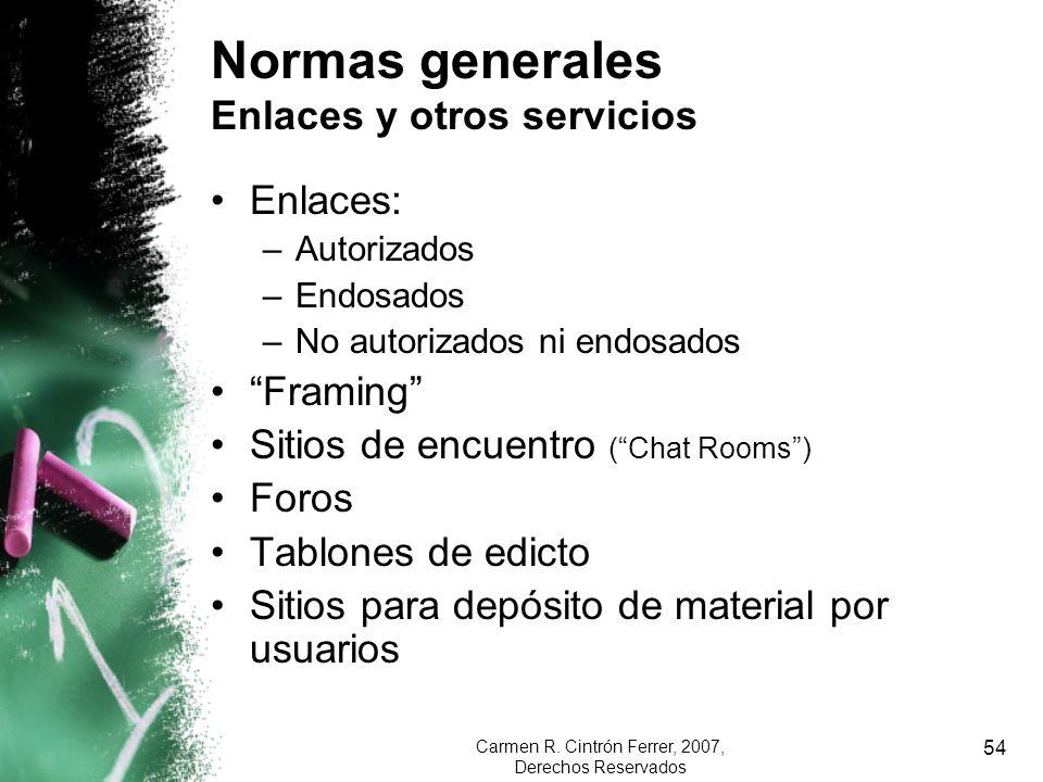 Carmen R. Cintrón Ferrer, 2007, Derechos Reservados 54 Normas generales Enlaces y otros servicios Enlaces: –Autorizados –Endosados –No autorizados ni