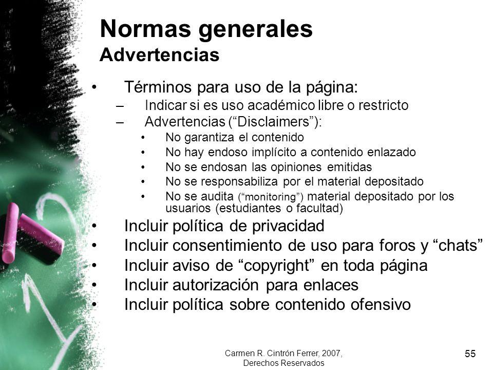 Carmen R. Cintrón Ferrer, 2007, Derechos Reservados 55 Normas generales Advertencias Términos para uso de la página: –Indicar si es uso académico libr