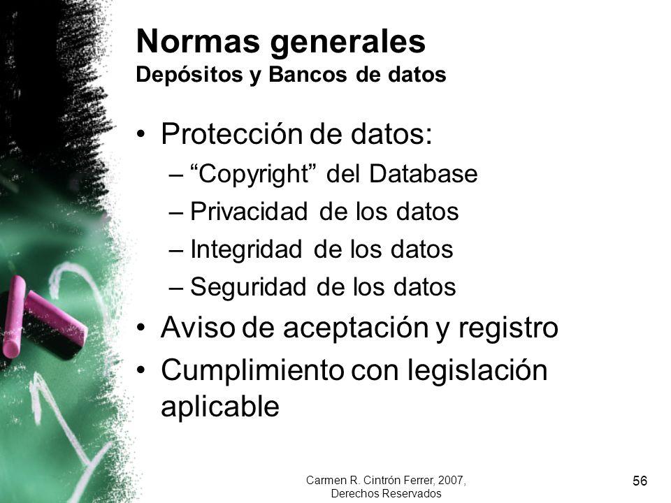 Carmen R. Cintrón Ferrer, 2007, Derechos Reservados 56 Normas generales Depósitos y Bancos de datos Protección de datos: –Copyright del Database –Priv