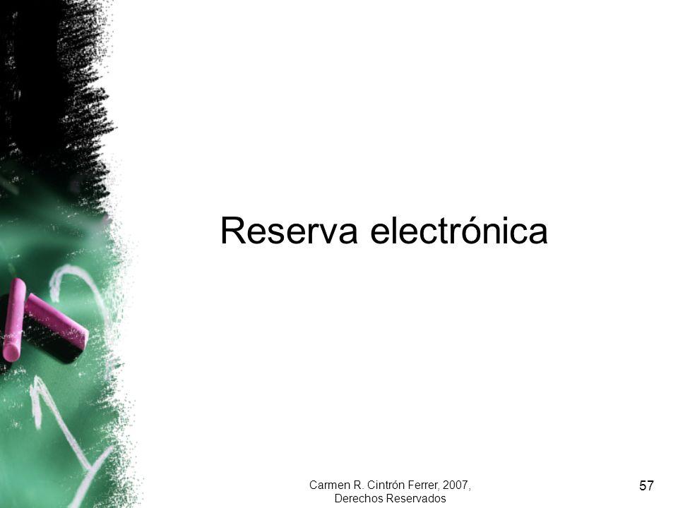 Carmen R. Cintrón Ferrer, 2007, Derechos Reservados 57 Reserva electrónica