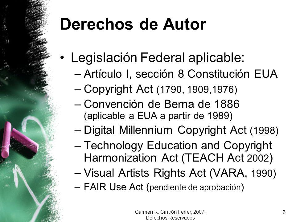 Carmen R. Cintrón Ferrer, 2007, Derechos Reservados 6 Derechos de Autor Legislación Federal aplicable: –Artículo I, sección 8 Constitución EUA –Copyri