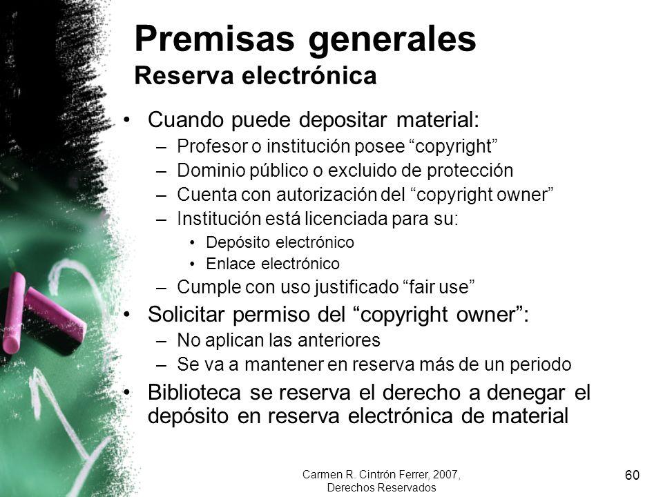 Carmen R. Cintrón Ferrer, 2007, Derechos Reservados 60 Cuando puede depositar material: –Profesor o institución posee copyright –Dominio público o exc