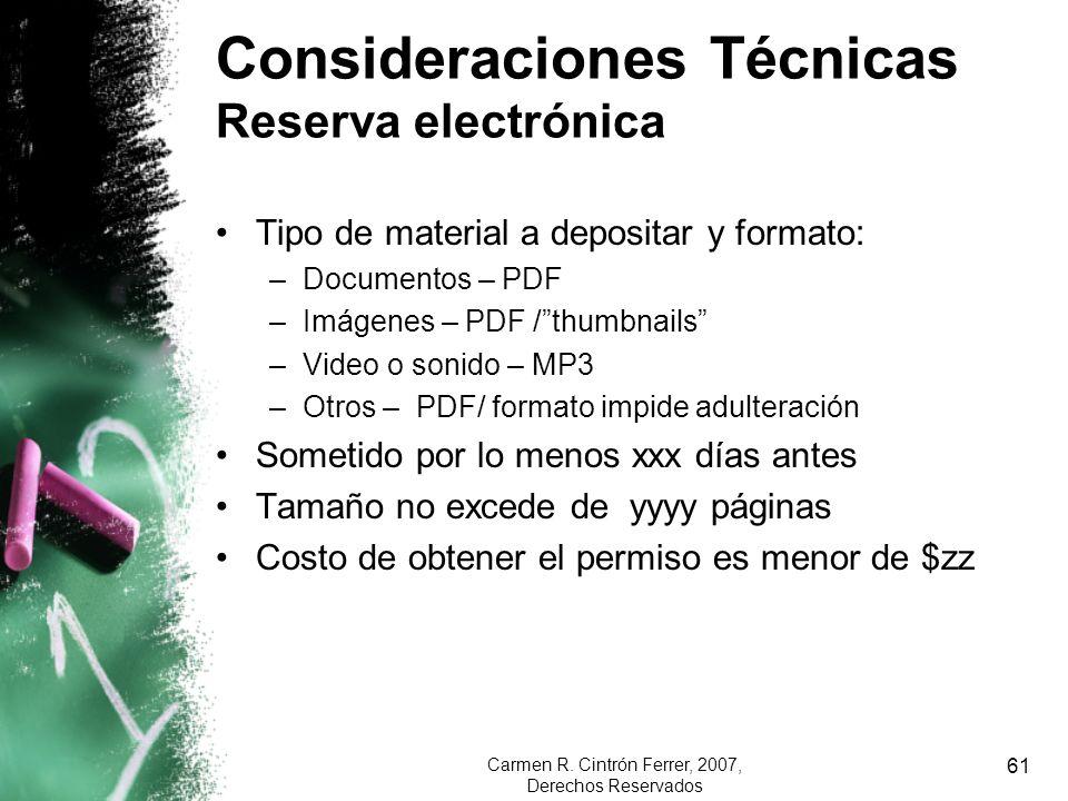 Carmen R. Cintrón Ferrer, 2007, Derechos Reservados 61 Tipo de material a depositar y formato: –Documentos – PDF –Imágenes – PDF /thumbnails –Video o