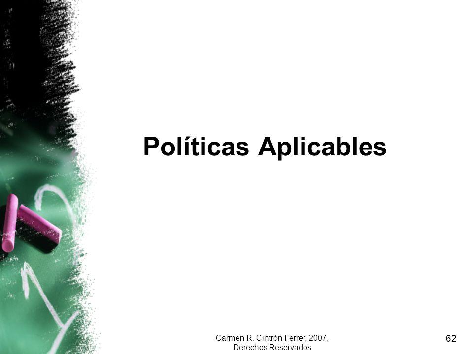 Carmen R. Cintrón Ferrer, 2007, Derechos Reservados 62 Políticas Aplicables