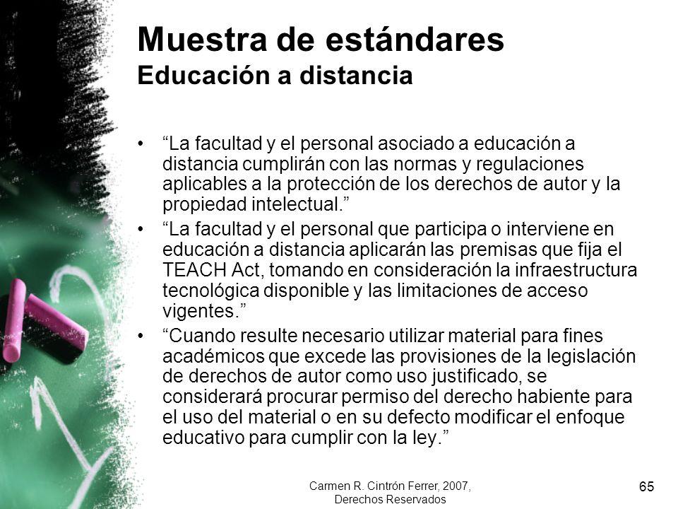 Carmen R. Cintrón Ferrer, 2007, Derechos Reservados 65 Muestra de estándares Educación a distancia La facultad y el personal asociado a educación a di