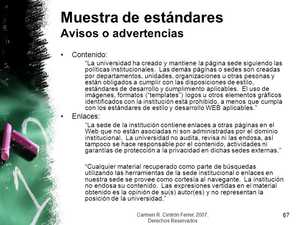 Carmen R. Cintrón Ferrer, 2007, Derechos Reservados 67 Muestra de estándares Avisos o advertencias Contenido: La universidad ha creado y mantiene la p