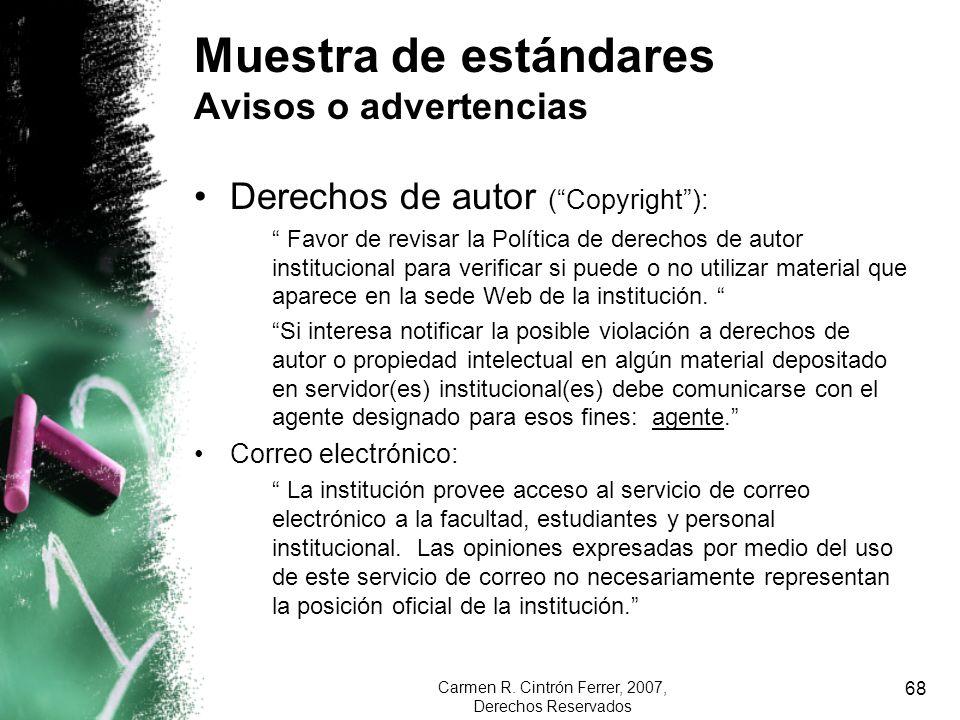 Carmen R. Cintrón Ferrer, 2007, Derechos Reservados 68 Muestra de estándares Avisos o advertencias Derechos de autor (Copyright): Favor de revisar la