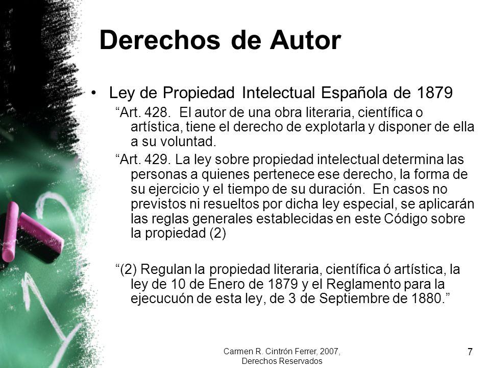 Carmen R. Cintrón Ferrer, 2007, Derechos Reservados 7 Derechos de Autor Ley de Propiedad Intelectual Española de 1879 Art. 428. El autor de una obra l
