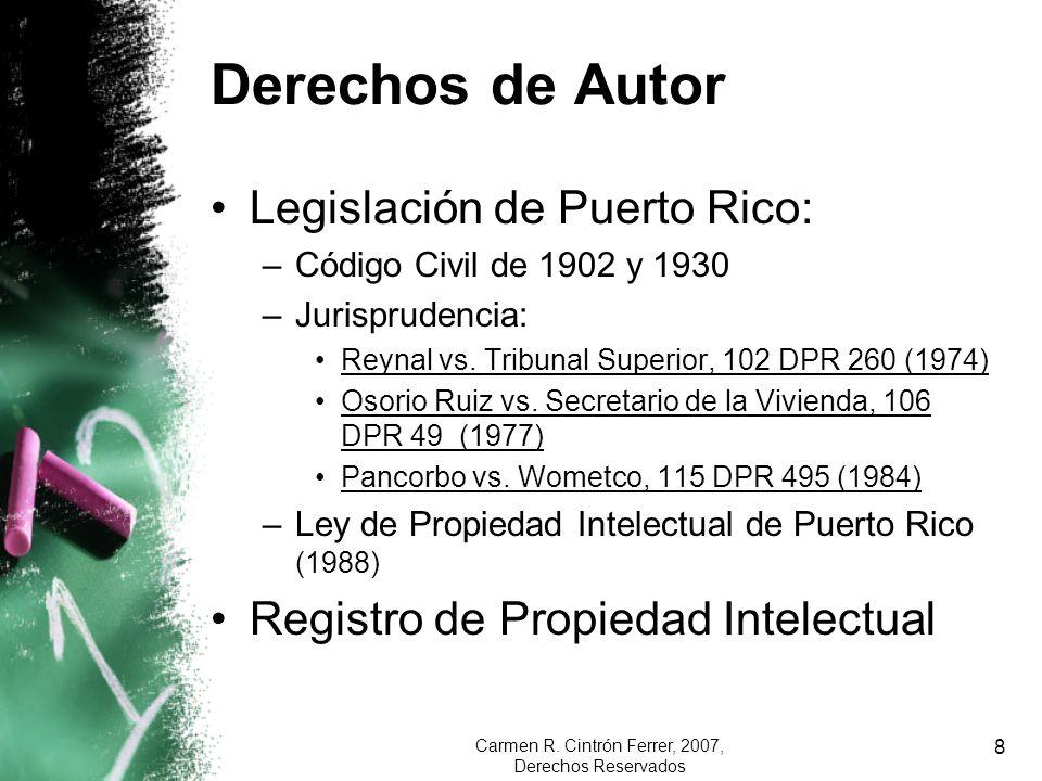 Carmen R. Cintrón Ferrer, 2007, Derechos Reservados 8 Derechos de Autor Legislación de Puerto Rico: –Código Civil de 1902 y 1930 –Jurisprudencia: Reyn