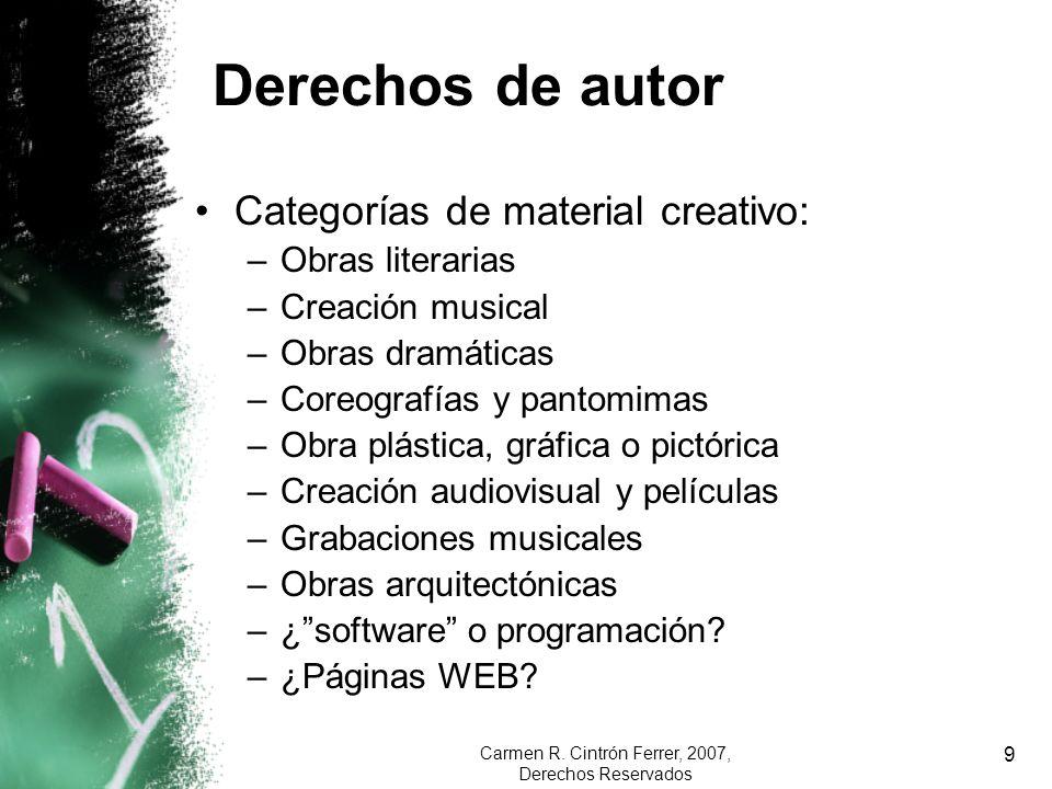 Carmen R. Cintrón Ferrer, 2007, Derechos Reservados 9 Derechos de autor Categorías de material creativo: –Obras literarias –Creación musical –Obras dr