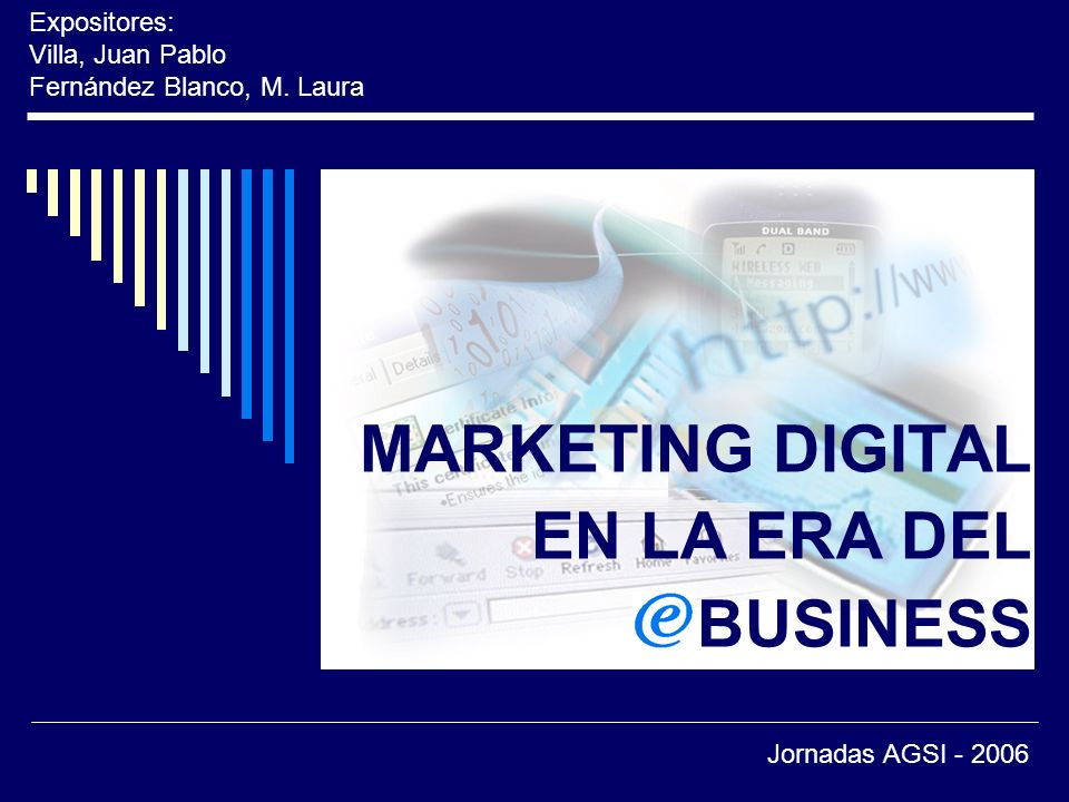 MARKETING DIGITAL EN LA ERA DEL BUSINESS Expositores: Villa, Juan Pablo Fernández Blanco, M.