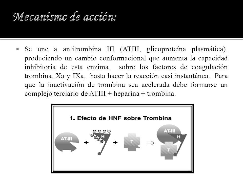 Se une a antitrombina III (ATIII, glicoproteína plasmática), produciendo un cambio conformacional que aumenta la capacidad inhibitoria de esta enzima,
